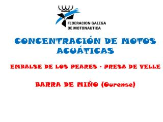 CONCENTRACIÓN DE MOTOS ACUÁTICAS EMBALSE DE LOS PEARES – PRESA DE VELLE BARRA DE MIÑO (Ourense)