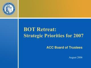 BOT Retreat:   Strategic Priorities for 2007