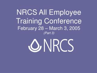 NRCS All Employee Training Conference February 28 – March 3, 2005 (Part 3)