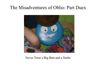 The Misadventures of Oblio: Part Duex