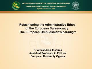 Refashioning the Administrative Ethos  of the European Bureaucracy:
