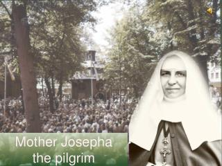 Mother Josepha the pilgrim