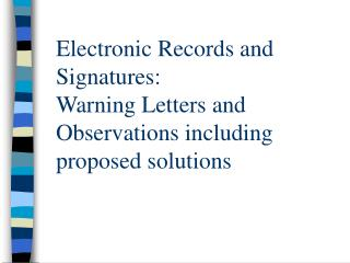 Electronic Records and Signatures: Warning Letters and Observations including proposed solutions