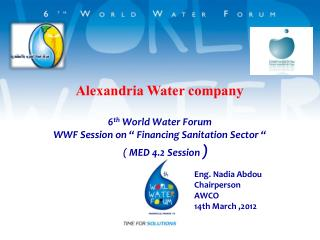 "6 th  World Water Forum WWF Session on "" Financing Sanitation Sector ""       ( MED 4.2 Session  )"
