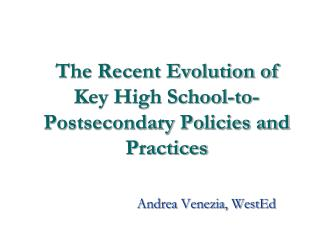 The Recent Evolution of Key High School-to-Postsecondary Policies and Practices