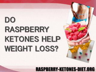 DO RASPBERRY KETONES HELP WEIGHT LOSS?