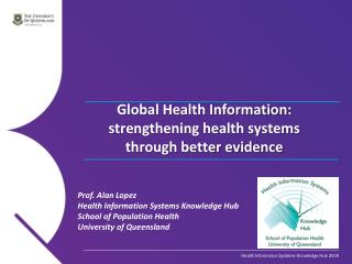 Prof. Alan Lopez Health Information Systems Knowledge Hub School of Population Health
