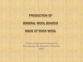 Project proponent :  Korund  Ltd Kondopoga ,  the Republic of Karelia 2009г.