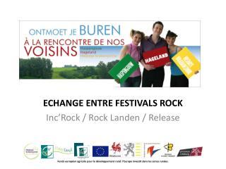 ECHANGE ENTRE FESTIVALS ROCK Inc'Rock / Rock Landen / Release