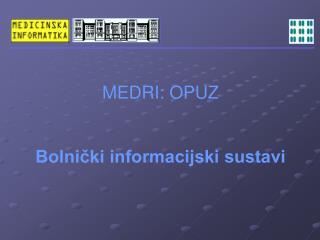 MEDRI: OPUZ   Bolnicki informacijski sustavi