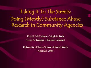 Taking It To The Streets:  Doing Mostly Substance Abuse Research in Community Agencies  Eric E. McCollum   Virginia Tech