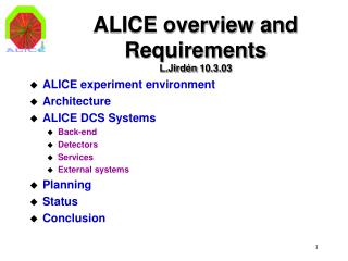 ALICE overview and Requirements L.Jirdén 10.3.03