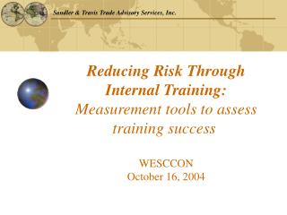 Reducing Risk Through Internal Training:  Measurement tools to assess training success    WESCCON  October 16, 2004