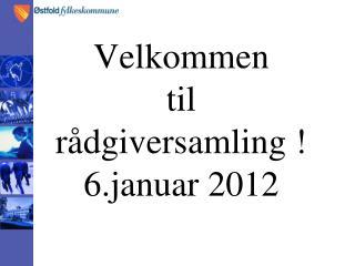 Velkommen  til  r�dgiversamling ! 6.januar 2012