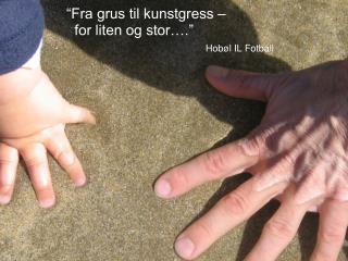 """""""Fra grus til kunstgress –   for liten og stor…."""" Hobøl IL Fotball"""