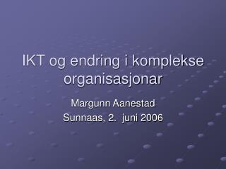 IKT og endring i komplekse organisasjonar