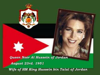 Queen Noor Al Hussein of Jordan   August 23rd. 1951 Wife of HM King Hussein bin Talal of Jordan