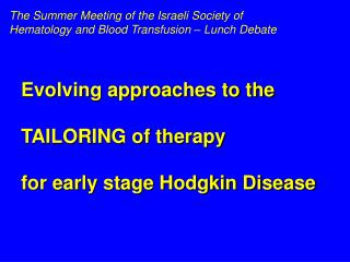 Evolving approaches to the  TAILORING of therapy  for early stage Hodgkin Disease