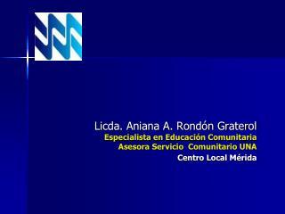 Licda. Aniana A. Rondón Graterol Especialista en Educación Comunitaria