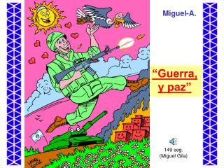 """""""Guerra, y paz"""""""