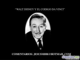"""""""WALT DISNEY Y EL CODIGO DA VINCI"""""""