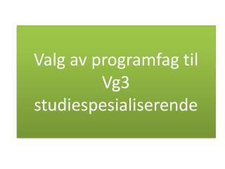 Valg av programfag til Vg3  studiespesialiserende