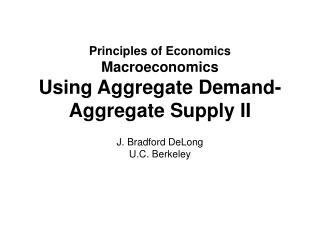 Principles of Economics Macroeconomics Using Aggregate Demand-Aggregate Supply II