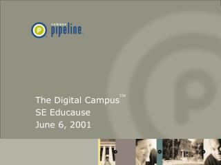 The Digital Campus TM SE Educause  June 6, 2001