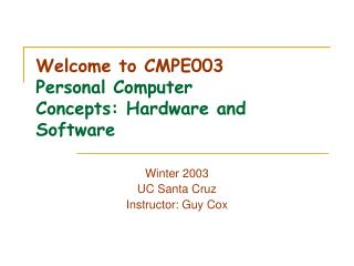 Welcome to CMPE003  Personal Computer Concepts: Hardware and Software