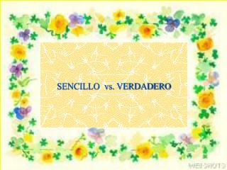 SENCILLO  vs. VERDADERO