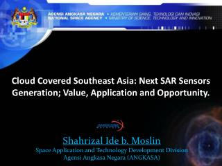 Cloud Covered Southeast Asia: Next SAR Sensors Generation; Value, Application and Opportunity.