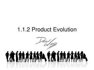 1.1.2 Product Evolution