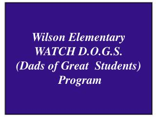 Wilson Elementary WATCH D.O.G.S. (Dads of Great  Students)  Program