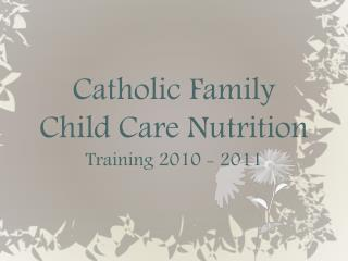 Catholic Family  Child Care Nutrition Training 2010 - 2011