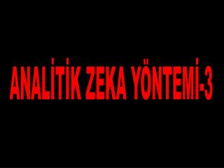ANALİTİK ZEKA YÖNTEMİ-3