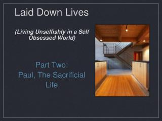 Laid Down Lives  (Living Unselfishly in a Self Obsessed World)