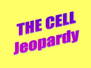 THE CELL Jeopardy