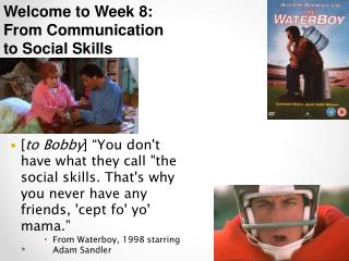 Welcome to Week 8:  From Communication  to Social Skills