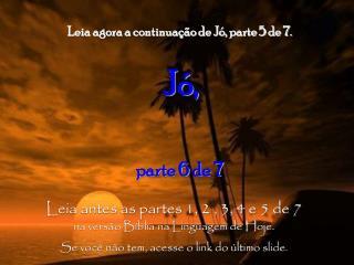 Leia agora a continuação de Jó, parte 5 de 7. Jó, parte 6 de 7