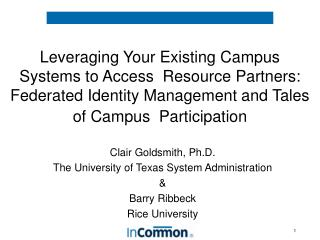 Clair Goldsmith, Ph.D. The University of Texas System Administration   &  Barry Ribbeck