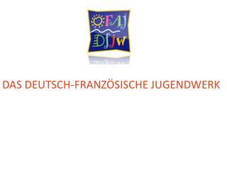 DASDEUTSCH-FRANZÖSISCHE JUGENDWERK
