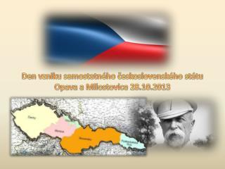 Den vzniku samostatného československého  státu Opava a  Milostovice  28.10.2013