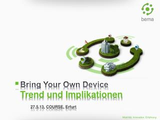 Bring  Your Own  Device Trend und Implikationen  27.5.13, COURSE, Erfurt