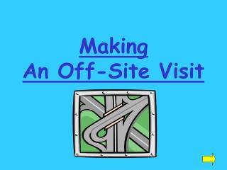 Making An Off-Site Visit