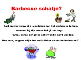 Barbecue schatje?