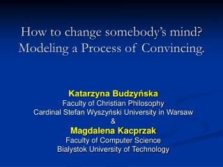 How to change somebody�s mind?  Modeling a Process of Convincing.