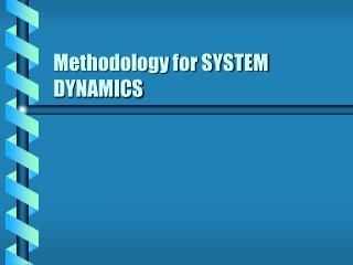 Methodology for SYSTEM DYNAMICS