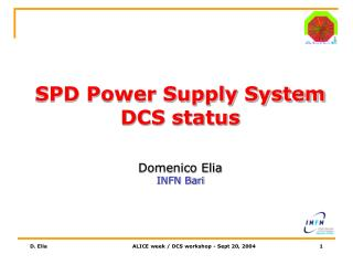 SPD Power Supply System DCS status Domenico Elia INFN Bari