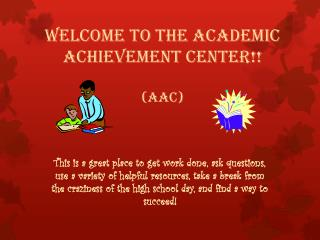 Welcome to the Academic Achievement Center!!  (AAC)