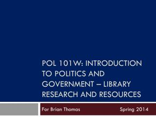 Pol  101w: introduction to politics and government – Library research and resources